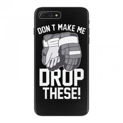 don't make me drop these hockey gloves athletic party sports humor iPhone 7 Plus Case | Artistshot