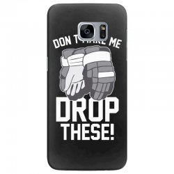 don't make me drop these hockey gloves athletic party sports humor Samsung Galaxy S7 Edge Case | Artistshot