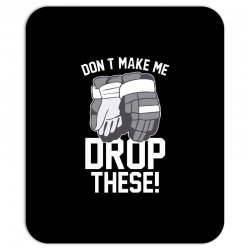 don't make me drop these hockey gloves athletic party sports humor Mousepad | Artistshot