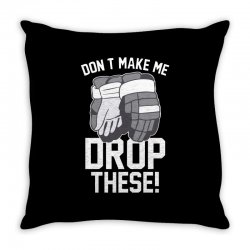 don't make me drop these hockey gloves athletic party sports humor Throw Pillow | Artistshot