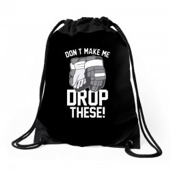 don't make me drop these hockey gloves athletic party sports humor Drawstring Bags | Artistshot