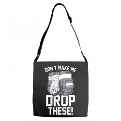 don't make me drop these hockey gloves athletic party sports humor Adjustable Strap Totes | Artistshot