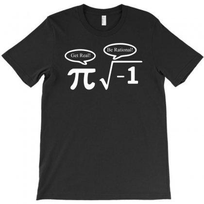Be Rational Get Real Nerdy Geek Pi Nerd T-shirt Designed By Mdk Art