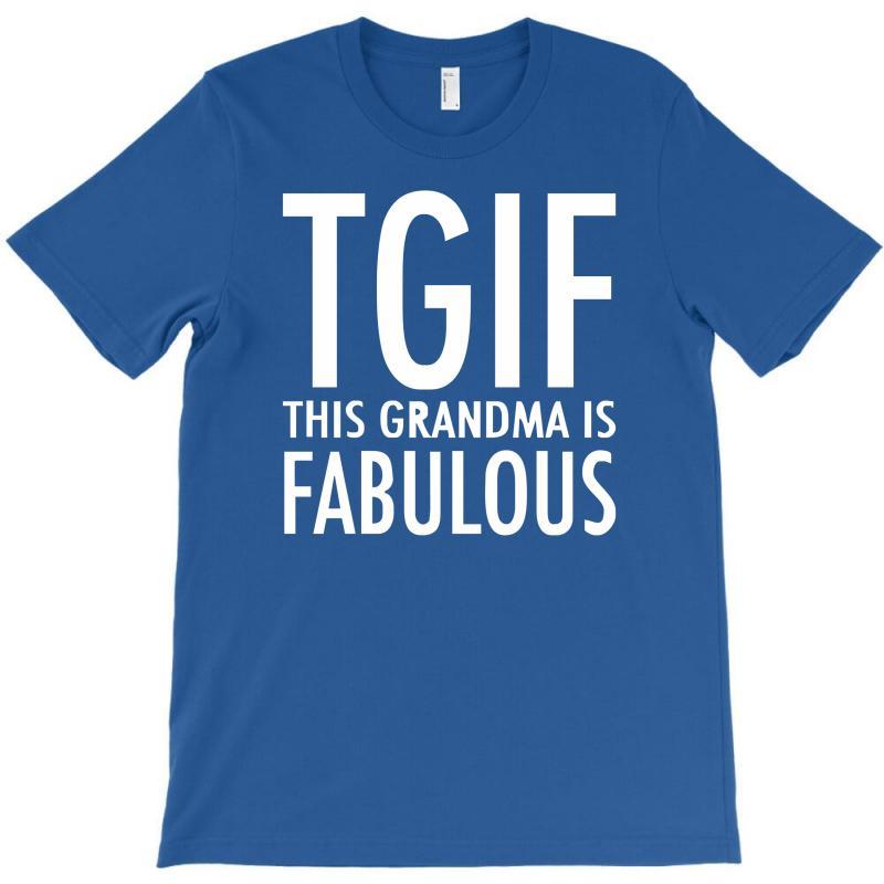 18fc24e0 Custom Tgif Grandma Fabulous Funny T-shirt By Cuser388 - Artistshot
