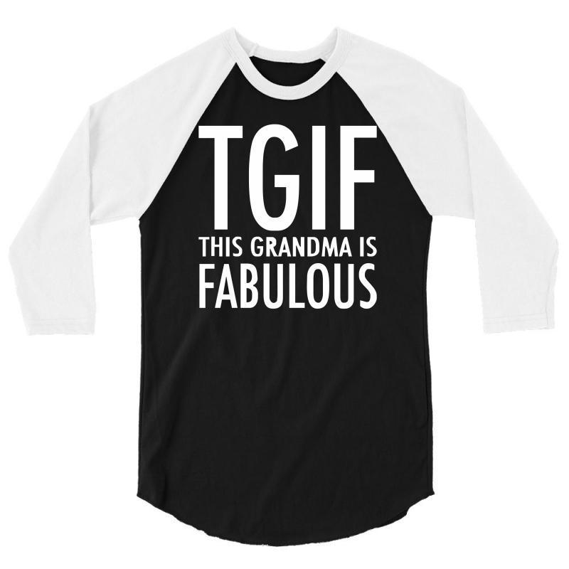 5741e7f4 Custom Tgif Grandma Fabulous Funny 3/4 Sleeve Shirt By Cuser388 ...