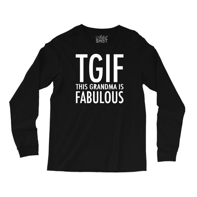 827a2b47 Custom Tgif Grandma Fabulous Funny Long Sleeve Shirts By Cuser388 ...