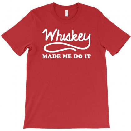 Whiskey Made Me Do It Funny T-shirt Designed By Cuser388