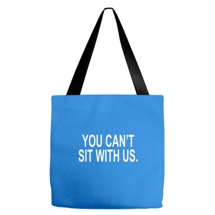 You Can't Sit With Us Tote Bags Designed By Cuser388