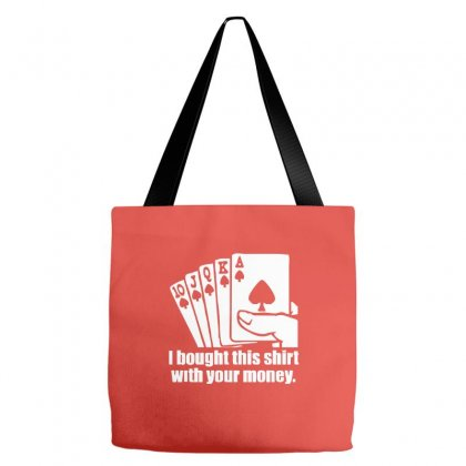 Bought This Shirt With Your Money Poker Tote Bags Designed By Cuser388
