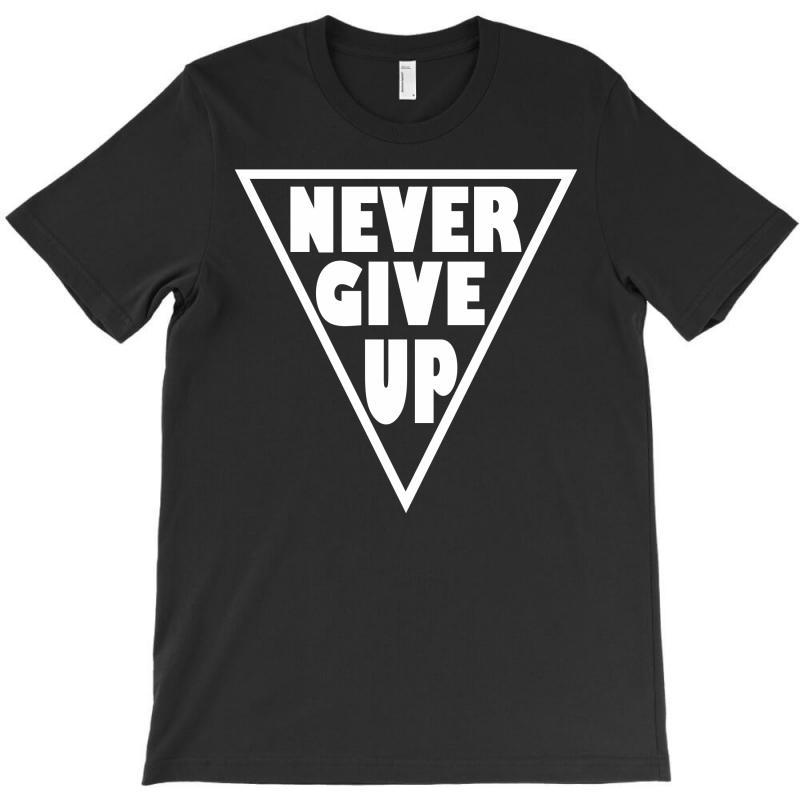 Never Give Up T-shirt | Artistshot