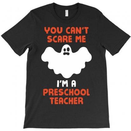 Halloween You Cant Scare Me Im A Preschool Teacher T-shirt Designed By Tshiart