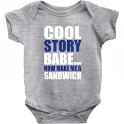 cool story babe, now make me a sandwich Baby Bodysuit | Artistshot
