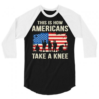 This Is How Americans Take A Knee 3/4 Sleeve Shirt Designed By Tshiart