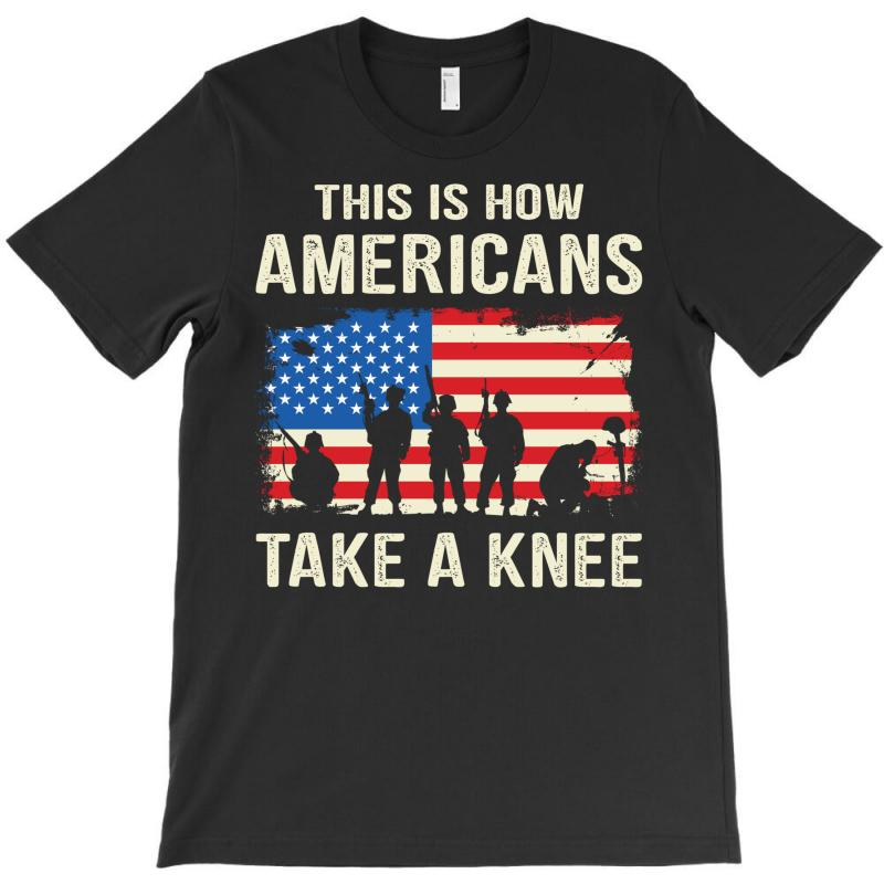 This Is How Americans Take A Knee T-shirt | Artistshot