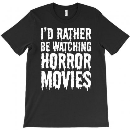 I'd Rather Be Watching Horror Movies T-shirt Designed By Budi