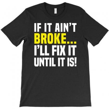 If It Ain't Broke I'll Fix It T-shirt Designed By Budi