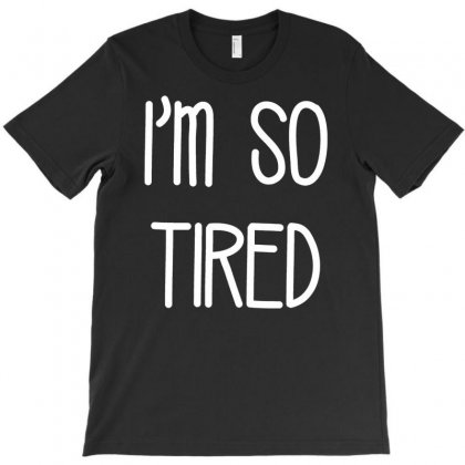 I'm So Tired T-shirt Designed By Budi