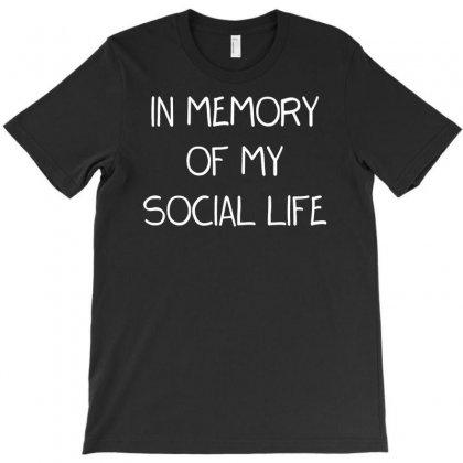 In Memory Of My Social Life T-shirt Designed By Budi