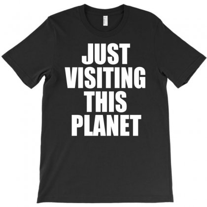 Just Visiting This Planet T-shirt Designed By Budi