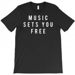 music sets you free T-Shirt | Artistshot