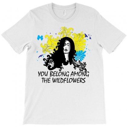 You Belong Among The Wildflowers T-shirt Designed By Designbysebastian