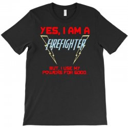 yes i am a firefighter T-Shirt | Artistshot