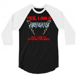 yes i am a firefighter 3/4 Sleeve Shirt | Artistshot