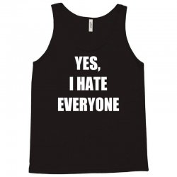 yes i hate everyone Tank Top | Artistshot