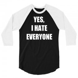 yes i hate everyone 3/4 Sleeve Shirt | Artistshot