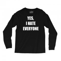 yes i hate everyone Long Sleeve Shirts | Artistshot