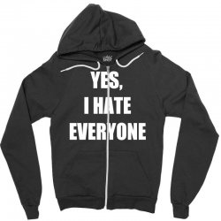yes i hate everyone Zipper Hoodie | Artistshot
