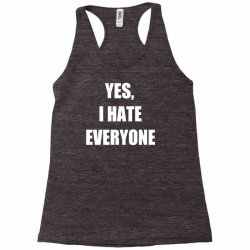 yes i hate everyone Racerback Tank | Artistshot