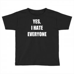 yes i hate everyone Toddler T-shirt | Artistshot