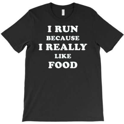 I Run Because I Really Like Food T-shirt Designed By Mdk Art
