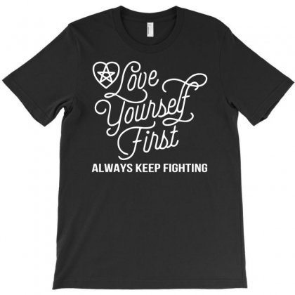 Love Yourself First Always Keep Fighting T-shirt Designed By Mdk Art