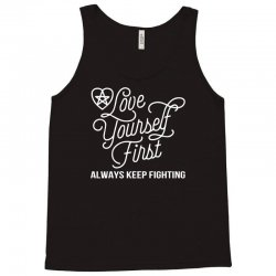 love yourself first always keep fighting Tank Top | Artistshot