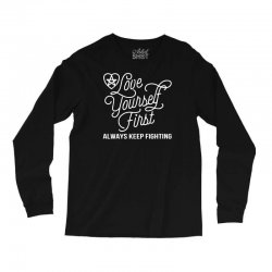 love yourself first always keep fighting Long Sleeve Shirts | Artistshot
