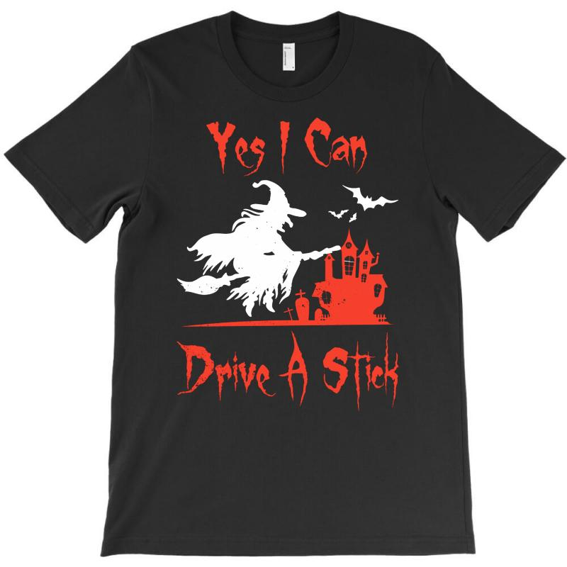 Yes I Can Drive A Stick T-shirt | Artistshot
