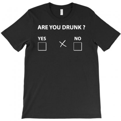 Are You Drunk Yes No T-shirt Designed By Mdk Art