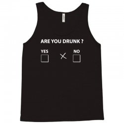 are you drunk yes no Tank Top | Artistshot