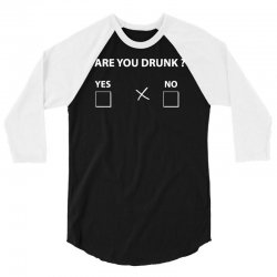 are you drunk yes no 3/4 Sleeve Shirt | Artistshot