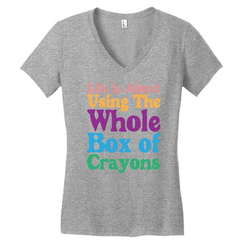 Custom Life Is About Using The Whole Box Of Crayons Women s V-neck T ... 0a4c23c9d