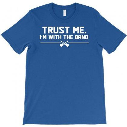 Trust Me, I'm With The Band   Musician Rockband Guitar Bass Jam Tee T-shirt Designed By Mdk Art