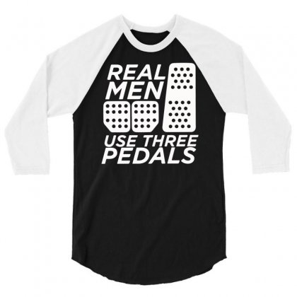 Real Men Use 3 Pedals 3/4 Sleeve Shirt Designed By Mdk Art