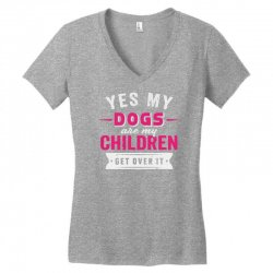 yes dogs are my children. get over it Women's V-Neck T-Shirt | Artistshot