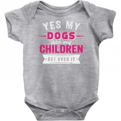yes dogs are my children. get over it Baby Bodysuit | Artistshot