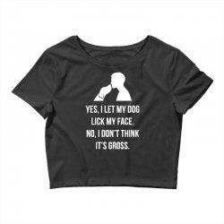 yes, i let my dog lick my face Crop Top | Artistshot