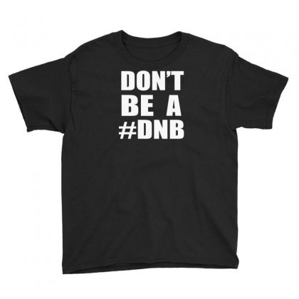 Don't Be A Dnb Youth Tee Designed By Mdk Art