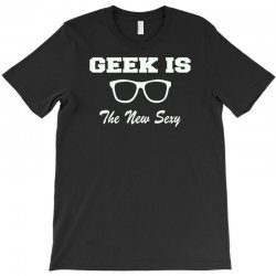 geek is the new sexy T-Shirt | Artistshot