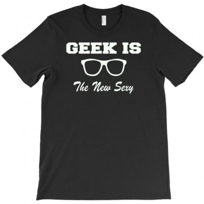 Geek Is The New Sexy T-shirt Designed By Mdk Art